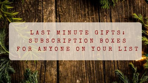 last minute gifts: subscription boxes for anyone on your list