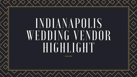 Indianapolis Wedding Vendor Highlight